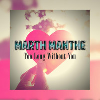 Marth Manthe - Too Long Without You