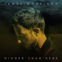 James Morrison - Higher Than Here (Deluxe)