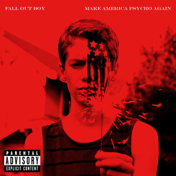Fall Out Boy - Make America Psycho Again (Explicit)