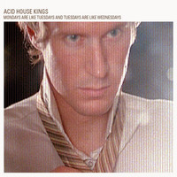 Acid House Kings - Mondays Are Like Tuesdays And Tuesday Are Like Wednesday (Deluxe Edition)