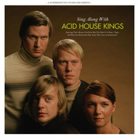 Acid House Kings - Sing Along With Acid House Kings (Deluxe Edition)