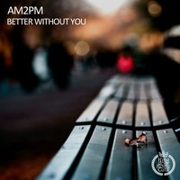 am2pm - Better Without You