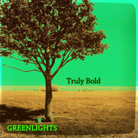 Greenlights - Truly Bold