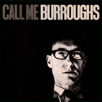 William S. Burroughs / - Call Me Burroughs