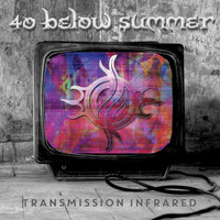 40 Below Summer - Transmission Infrared (Explicit)