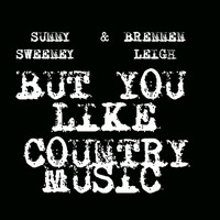 Sunny Sweeney - But You Like Country Music