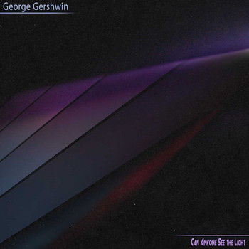 George Gershwin - Can Anyone See the Light