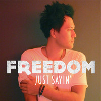 Freedom - Just Sayin'