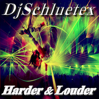 DjSchluetex - Harder &Amp; Louder