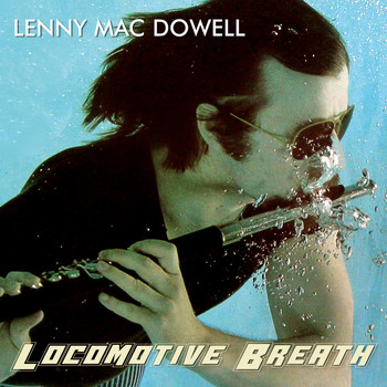 Lenny Mac Dowell - Locomotive Breath