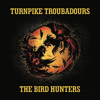 Turnpike Troubadours - The Bird Hunters