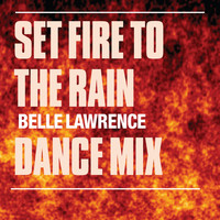 Belle Lawrence - Set Fire To The Rain (Dance Mixes)