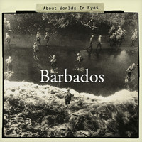 Barbados - About Worlds in Eyes