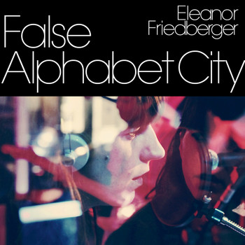 Eleanor Friedberger - False Alphabet City