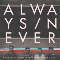 Daniel Ellsworth & The Great Lakes - Always/Never