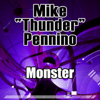 "Mike ""Thunder"" Pennino - Monster"