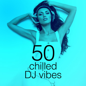 Various Artists - 50 Chilled DJ Vibes