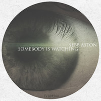 Sebb Aston - Somebody Is Watching