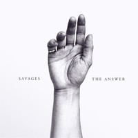 Savages - The Answer