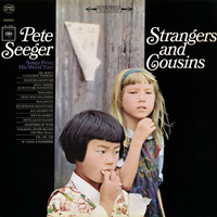 Pete Seeger - Strangers and Cousins: Songs from His World Tour
