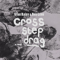 Irfan Rainy & Rex Leon - Cross, Step, Drag.