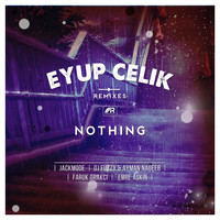 Eyup Celik - Nothing Remixes