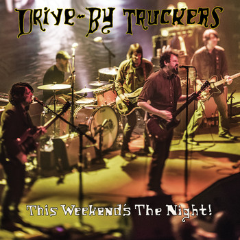 Drive-By Truckers - This Weekend's the Night