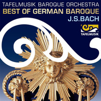 Tafelmusik Baroque Orchestra - Best of German Baroque: J.S. Bach