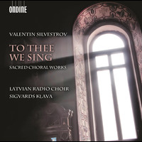Latvian Radio Choir - Silvestrov: To Thee We Sing