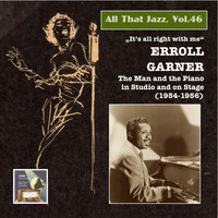 "Erroll Garner - All That Jazz, Vol. 46 ""It's All Right with Me"": Errol Garner – The Man and the Piano in Studio and on Stage (2015 Digital Remaster)"