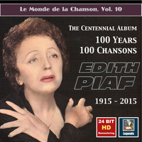 Edith Piaf - Le monde de la chanson, Vol. 10: Edith Piaf – The Centennial Album – 100 Years, 100 Chansons (24 Bit HD Remastering 2015)