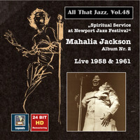 Mahalia Jackson - All That Jazz, Vol. 48: Mahalia Jackson – Spiritual Service at Newport Jazz Festival (24 Bit HD Remastering 2015)