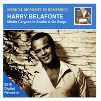 Harry Belafonte - Musical Moments to Remember: Harry Belafonte – Mister Calypso in Studio & On Stage (2015 Digital Remaster)