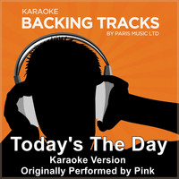 Paris Music - Today's the Day (Originally Performed By Pink) [Karaoke Version]