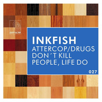 Inkfish - Attercop / Drugs Don't Kill People, Life Do