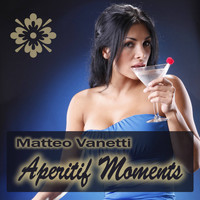 Matteo Vanetti - Aperitif Moments