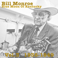 Bill Monroe - Blue Moon Of Kentucky Vol.3 1936-1949