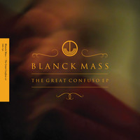 Blanck Mass - The Great Confuso EP