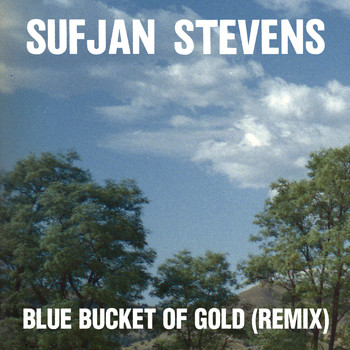 Sufjan Stevens - Blue Bucket of Gold (Remix)
