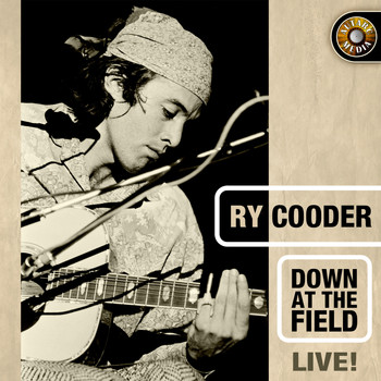 Ry Cooder - Down at the Field, Live