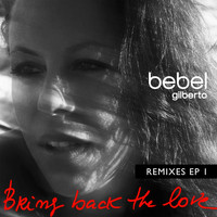 Bebel Gilberto - Bring Back The Love Remixes EP 1