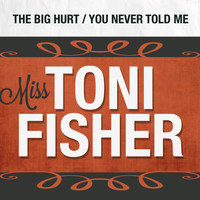 Miss Toni Fisher - The Big Hurt / You Never Told Me