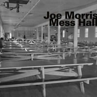 JOE MORRIS - Mess Hall