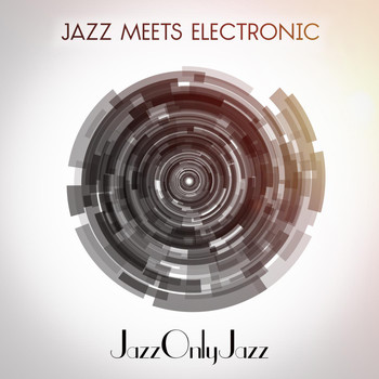 Various Artists - Jazz Only Jazz: Jazz Meets Electronic