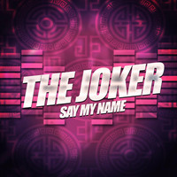 The Joker - Say My Name
