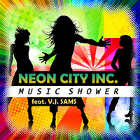 Neon City Inc. feat. V. J. Sams - Music Shower