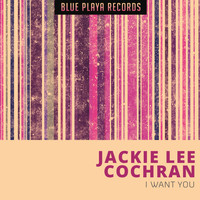 Jackie Lee Cochran - I Want You