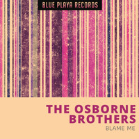 The Osborne Brothers - Blame Me