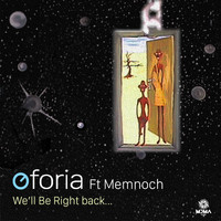 Oforia - We'll Be Right Back...