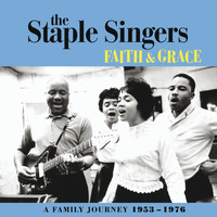 The Staple Singers - Faith And Grace: A Family Journey 1953-1976